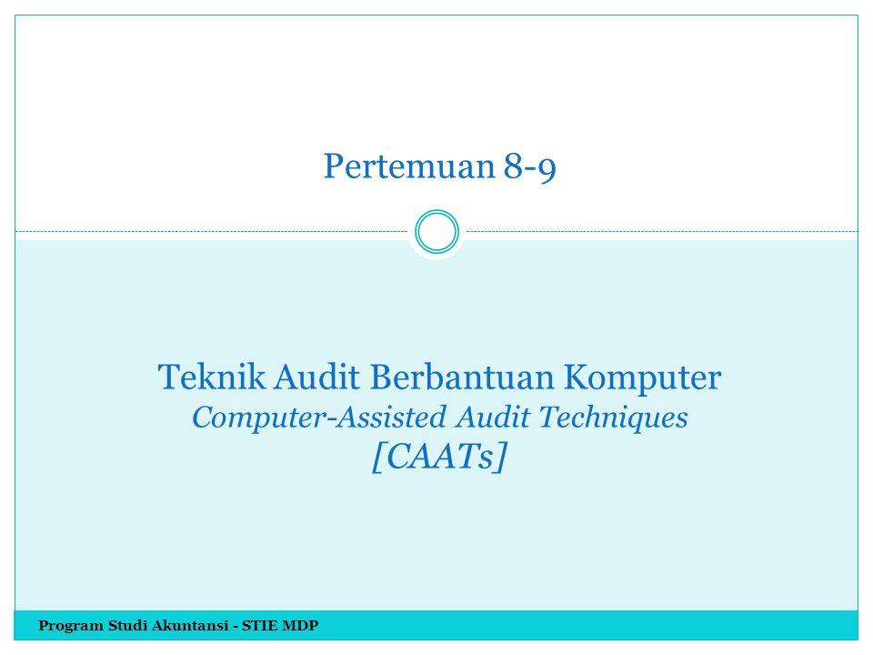 Pertemuan 8-9 Teknik Audit Berbantuan Komputer Computer-Assisted Audit Techniques [CAATs]